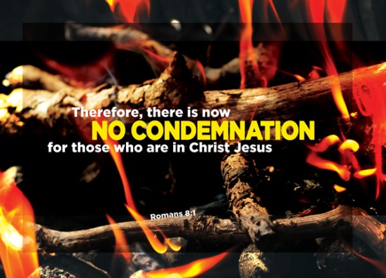 Romans 8:1 - Therefore, there is now no condemnation for those who are in Christ Jesus.