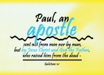 Galatians 1:1 - Paul, an apostle sent not from men nor by man, but by Jesus Christ and God the Father, who raised him from the dead -