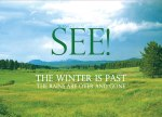 Song of Songs 2:11 - See! The winter is past, the rains are over and gone.