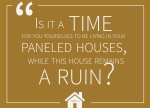 "Haggai 1:4 - ""Is it a time for you yourselves to be living in your paneled houses, while this house remains a ruin?"""