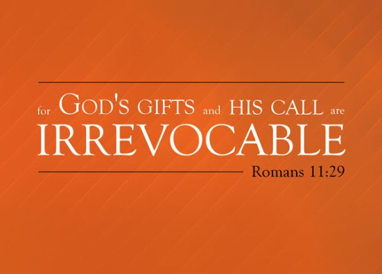Romans 11:29 - For God's gifts and his call are irrevocable.